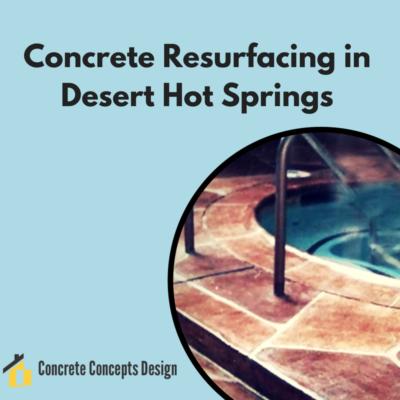 concrete resurfacing in Desert Hot Springs